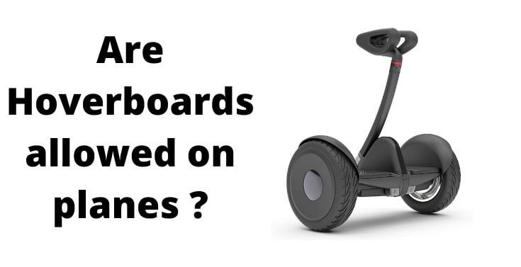 Are Hoverboards allowed on planes in 2021