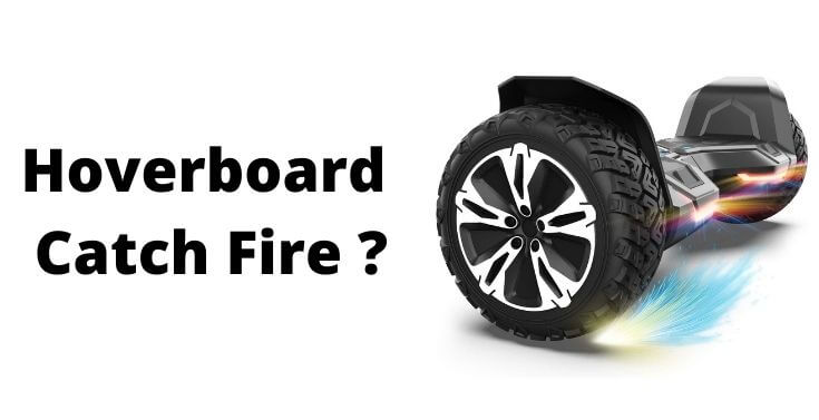 Do Hoverboard Still Catch Fire in 2021